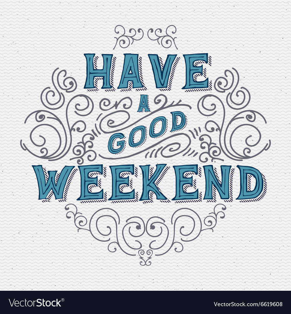 Have A Good Weekend Royalty Free Vector Image Vectorstock