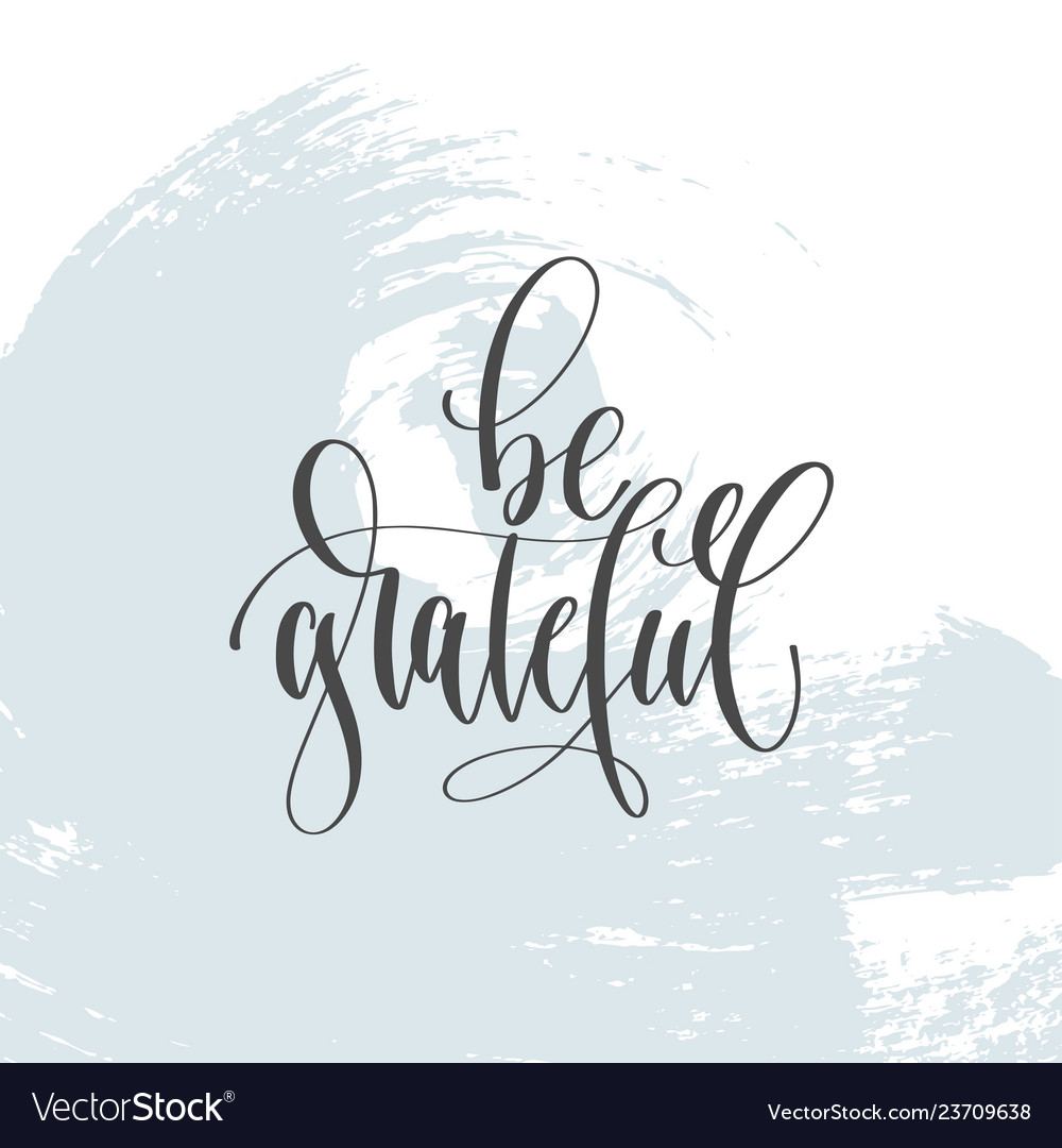 Be grateful - hand lettering inscription text