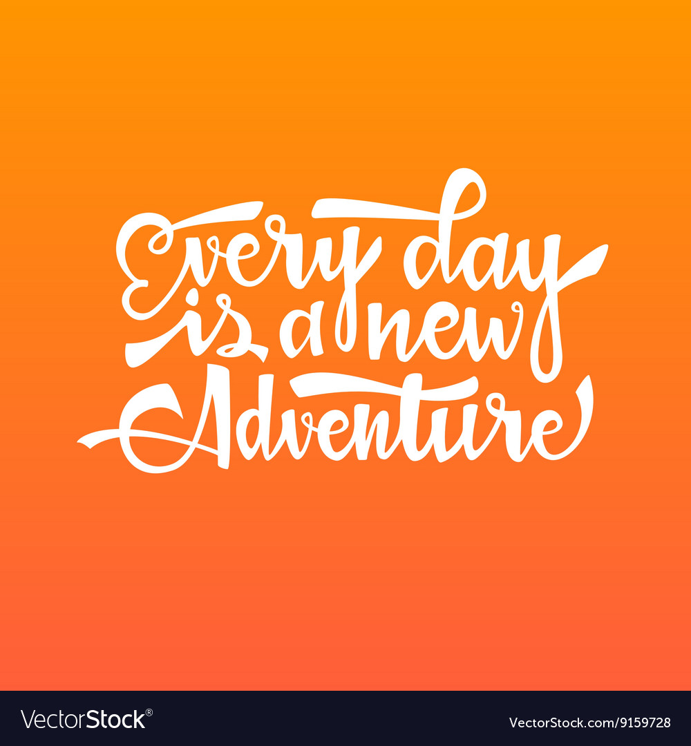 Every day is a new adventure vector image