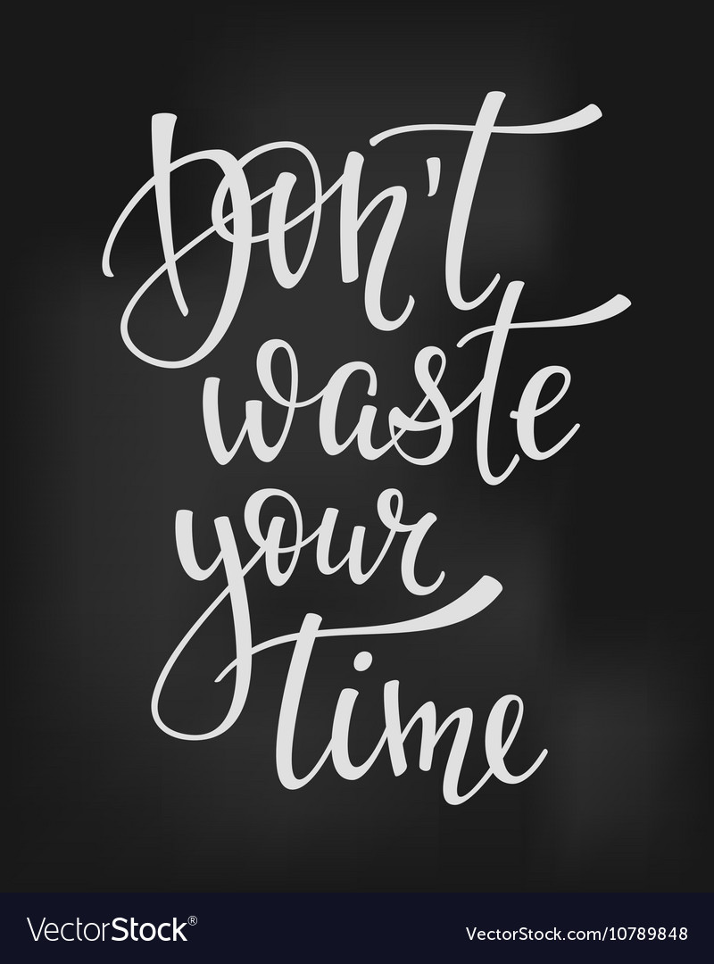 Dont Waste Your Time Quote Typography Royalty Free Vector