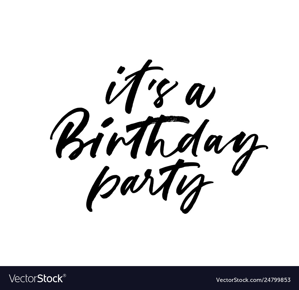 Its a birthday party phrase lettering