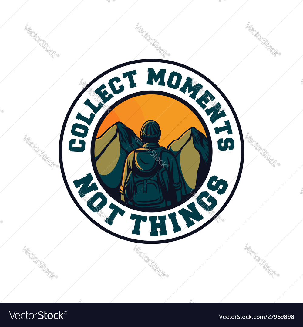 Collect moments not things mountain hiking quote