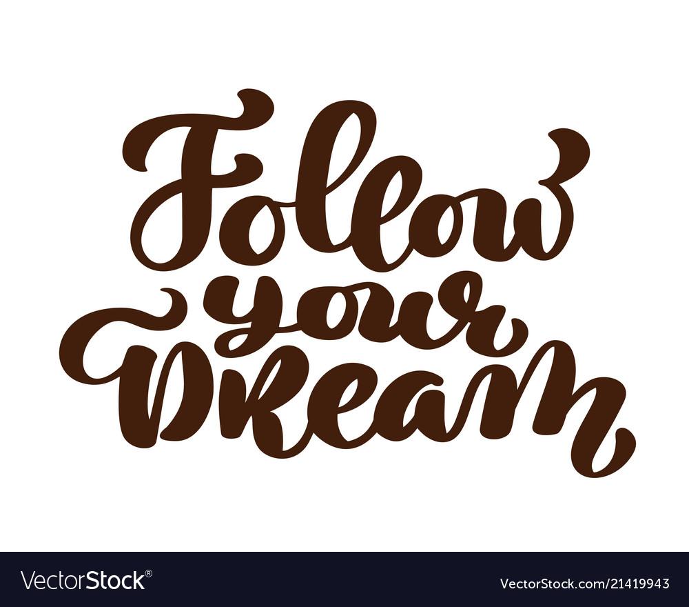 Follow your dreams slogan hand written lettering