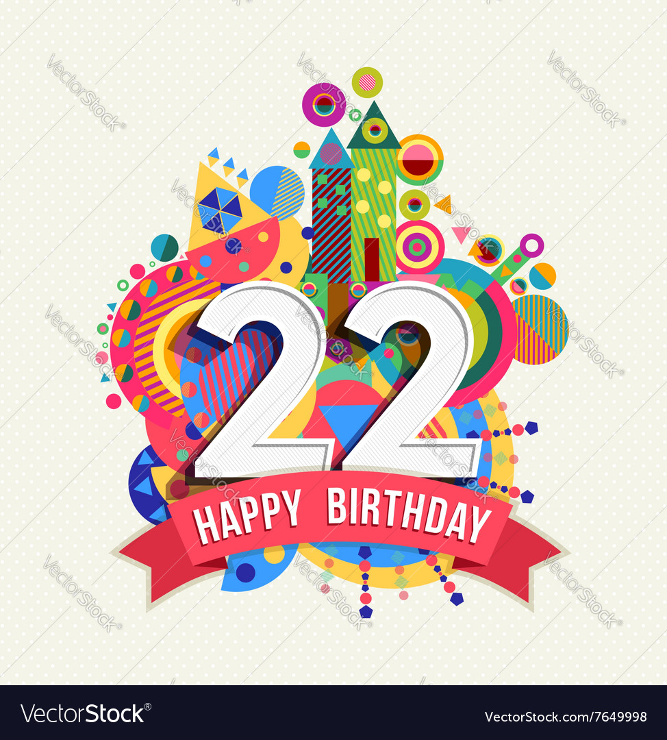 Happy Birthday 22 Year Greeting Card Poster Color Vector Image