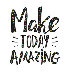 with quote - make today amazing vector image
