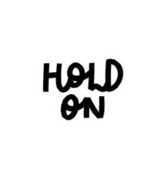 hold on paper cutout shirt quote lettering vector image