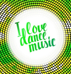I love dance music green lettering vector