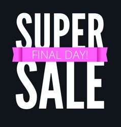 super sale ad poster final day of action bright vector image