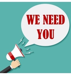 Megaphone Hand with text We Need You vector image vector image