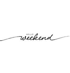 Hello weekend hand written lettering vector