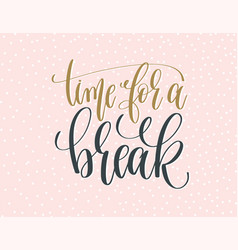 time for a break - gold and gray hand lettering vector image