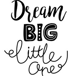 dream big little one lettering vector image vector image