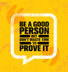 Be a good person but dont waste time to prove it vector