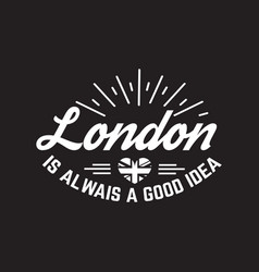 london is always a good idea quote typographical vector image