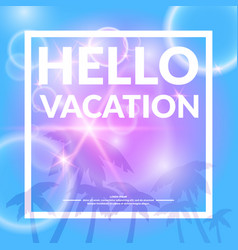 Poster with lettering hello vacation vector