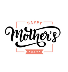 Happy mothers day greeting with hand lettering vector