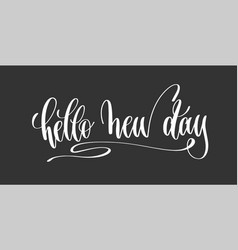 hello new day - hand lettering inscription vector image