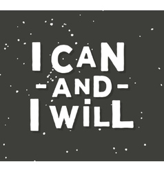 I can and i will - creative quote hand vector image vector image