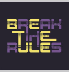break rules graphic t-shirt design vector image