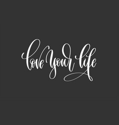 Love your life - hand lettering inscription vector
