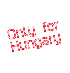 Only for hungary rubber stamp vector