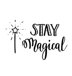 stay magical calligraphy motivational quote vector image