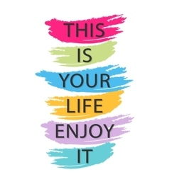 This is your life enjoy it - creative quote vector image