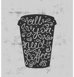 All You Need is Coffee - hand drawn quote Cute vector