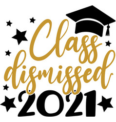 class dismissed 2021 hand drawn lettering vector image