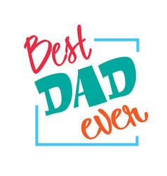best dad ever blue square frame white background v vector image