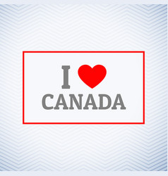 i love canada background vector image