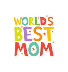 Worlds best mom letters fun kids style print vector