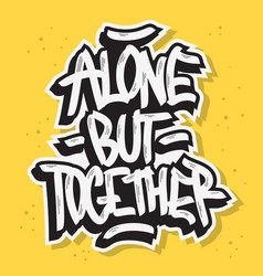Alone but together motivational slogan hand drawn vector