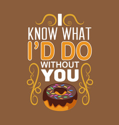 donuts quote and saying good for print design vector image