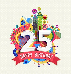 Happy birthday 25 year greeting card poster color vector image