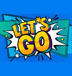 Let s go message in pop art style vector