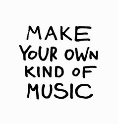 make your own kind music shirt quote lettering vector image