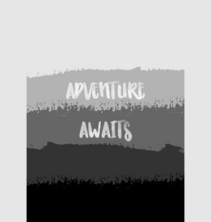 Adventure awaits poster design vector