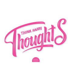volumetric lettering - think happy thoughts vector image