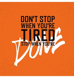 Motivational poster with lettering Dont stop when vector image