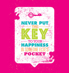 Never put the key to your happiness in someone vector