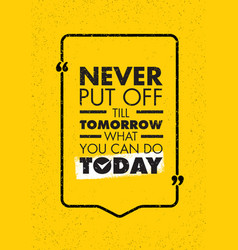 never put off till tomorrow what you can do today vector image vector image