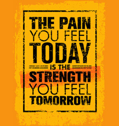 the pain you feel today is the strength you feel vector image