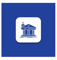 blue round button for architecture bank banking vector image