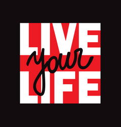 live your life t-shirt print with lettering vector image
