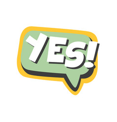 Yes short phrase speech bubble in retro style vector