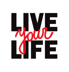 Live your life t-shirt print with lettering vector
