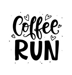 coffee run hand written lettering creative phrase vector image