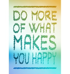 Do more of what makes you happy vector image