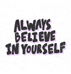 Always believe in yourself sticker for social vector